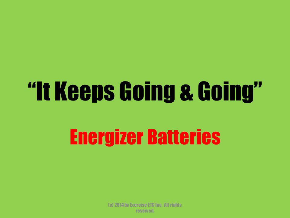 """""""It Keeps Going & Going"""" Energizer Batteries (c) 2014 by Exercise ETC Inc. All rights reserved."""