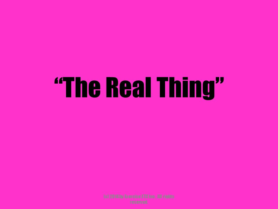 The Real Thing (c) 2014 by Exercise ETC Inc. All rights reserved.