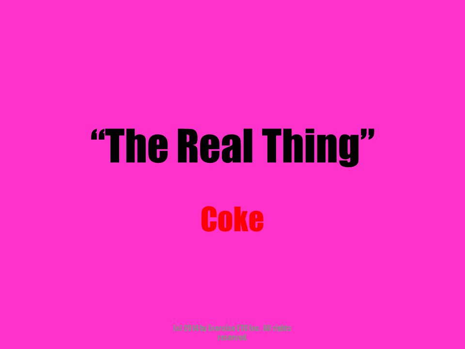 """""""The Real Thing"""" Coke (c) 2014 by Exercise ETC Inc. All rights reserved."""