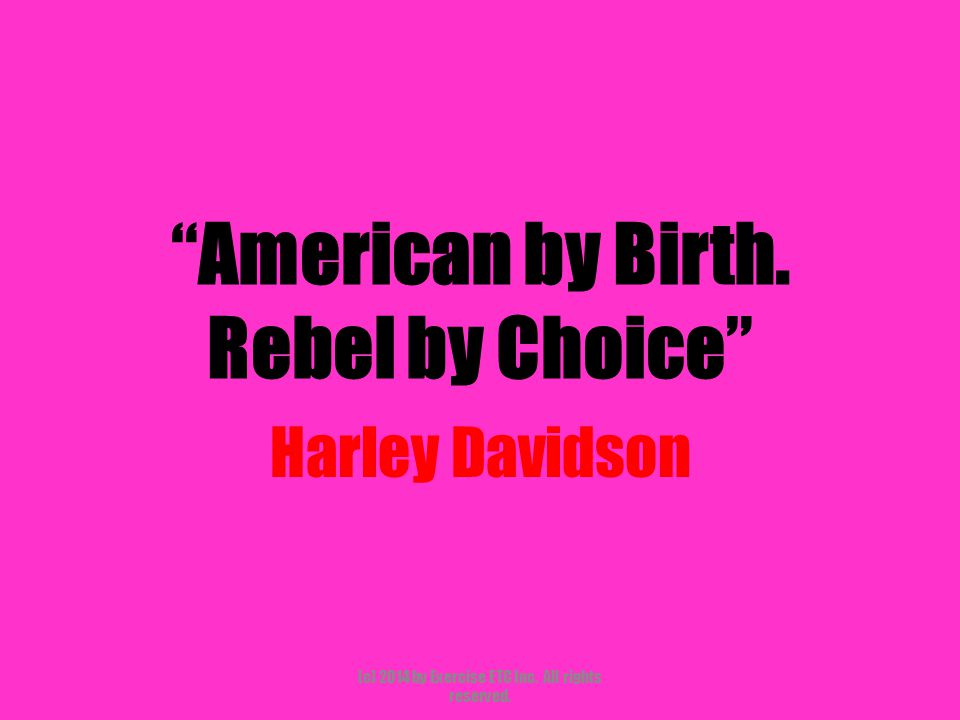 """""""American by Birth. Rebel by Choice"""" Harley Davidson (c) 2014 by Exercise ETC Inc. All rights reserved."""