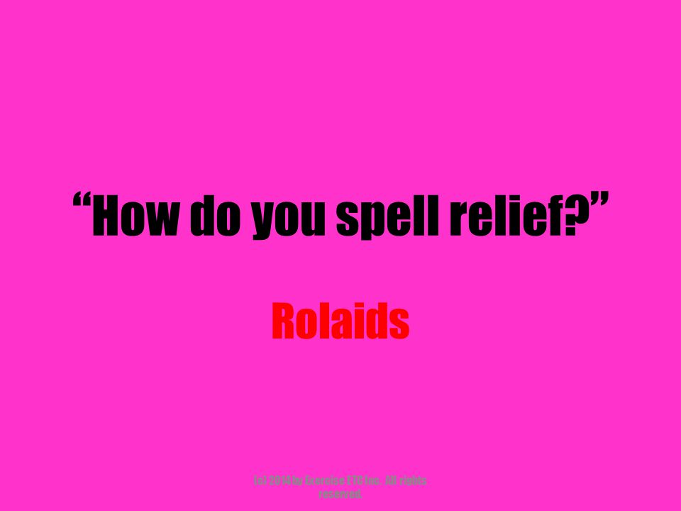 """"""" How do you spell relief? """" Rolaids (c) 2014 by Exercise ETC Inc. All rights reserved."""