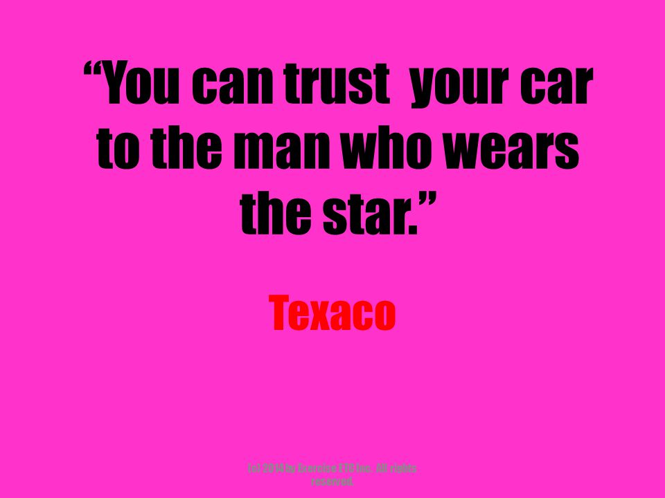 """""""You can trust your car to the man who wears the star."""" Texaco (c) 2014 by Exercise ETC Inc. All rights reserved."""