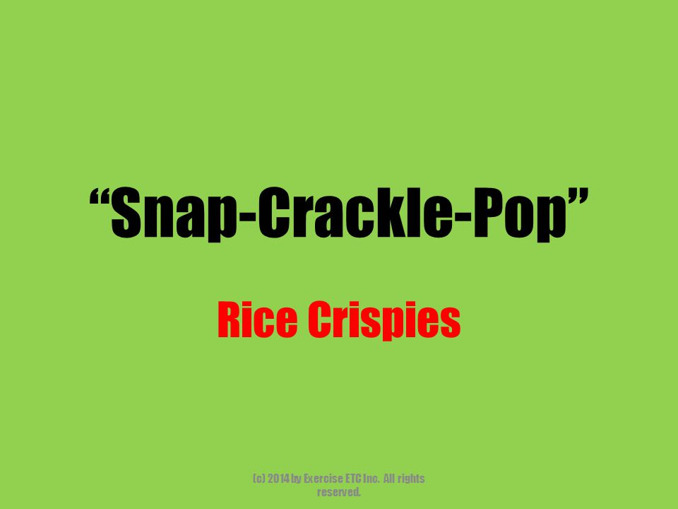 """""""Snap-Crackle-Pop"""" Rice Crispies (c) 2014 by Exercise ETC Inc. All rights reserved."""