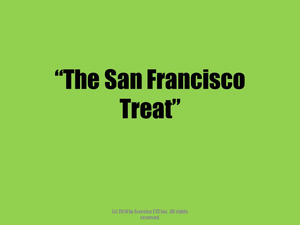 """""""The San Francisco Treat"""" (c) 2014 by Exercise ETC Inc. All rights reserved."""