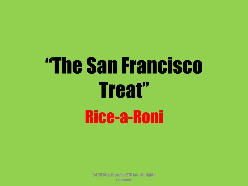 The San Francisco Treat Rice-a-Roni (c) 2014 by Exercise ETC Inc. All rights reserved.