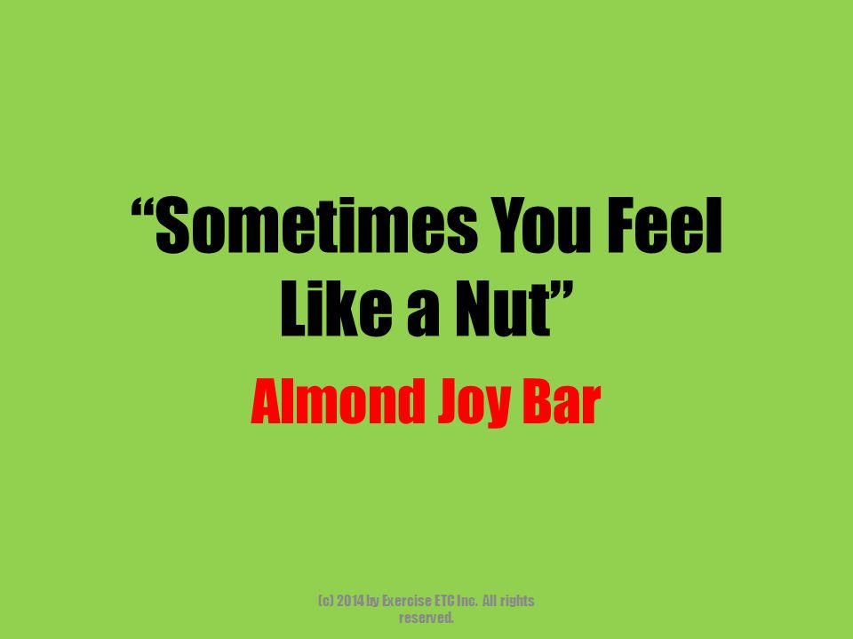 """""""Sometimes You Feel Like a Nut"""" Almond Joy Bar (c) 2014 by Exercise ETC Inc. All rights reserved."""