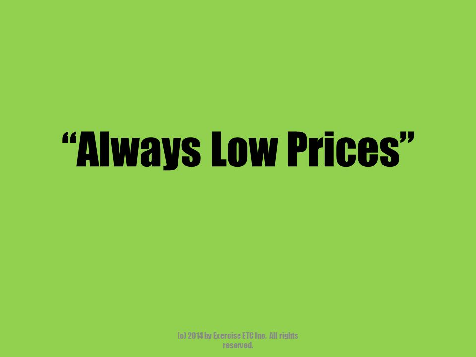 """""""Always Low Prices"""" (c) 2014 by Exercise ETC Inc. All rights reserved."""