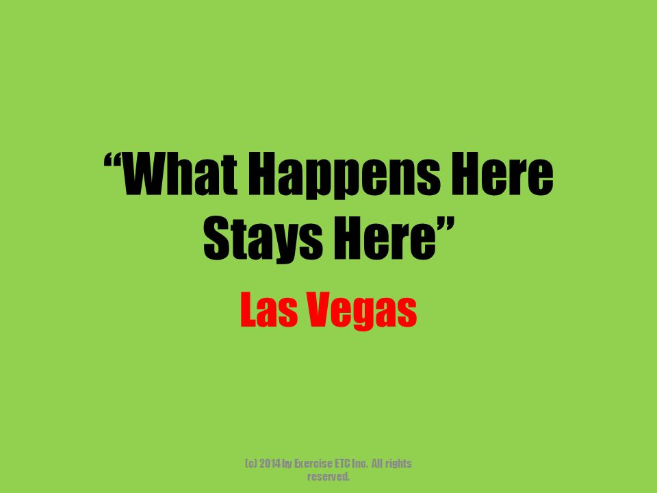"""""""What Happens Here Stays Here"""" Las Vegas (c) 2014 by Exercise ETC Inc. All rights reserved."""
