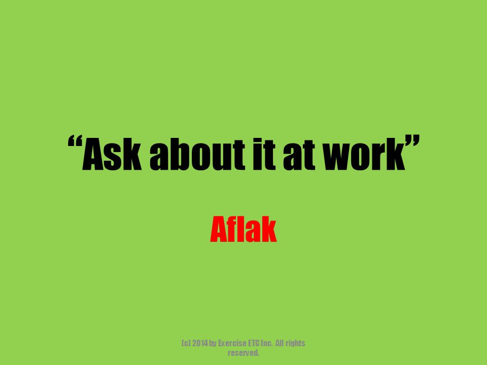 Ask about it at work Aflak (c) 2014 by Exercise ETC Inc. All rights reserved.