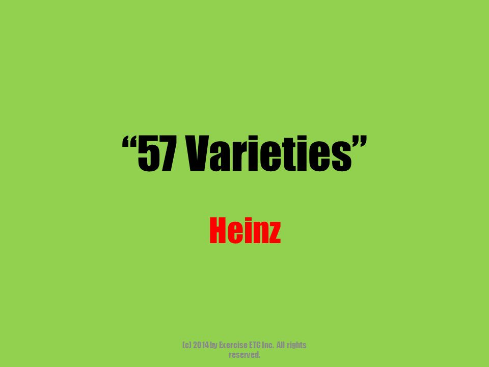 """""""57 Varieties"""" Heinz (c) 2014 by Exercise ETC Inc. All rights reserved."""