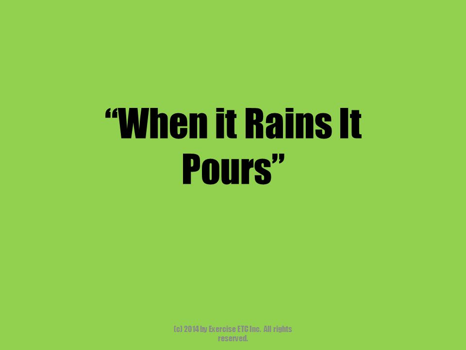 """""""When it Rains It Pours"""" (c) 2014 by Exercise ETC Inc. All rights reserved."""