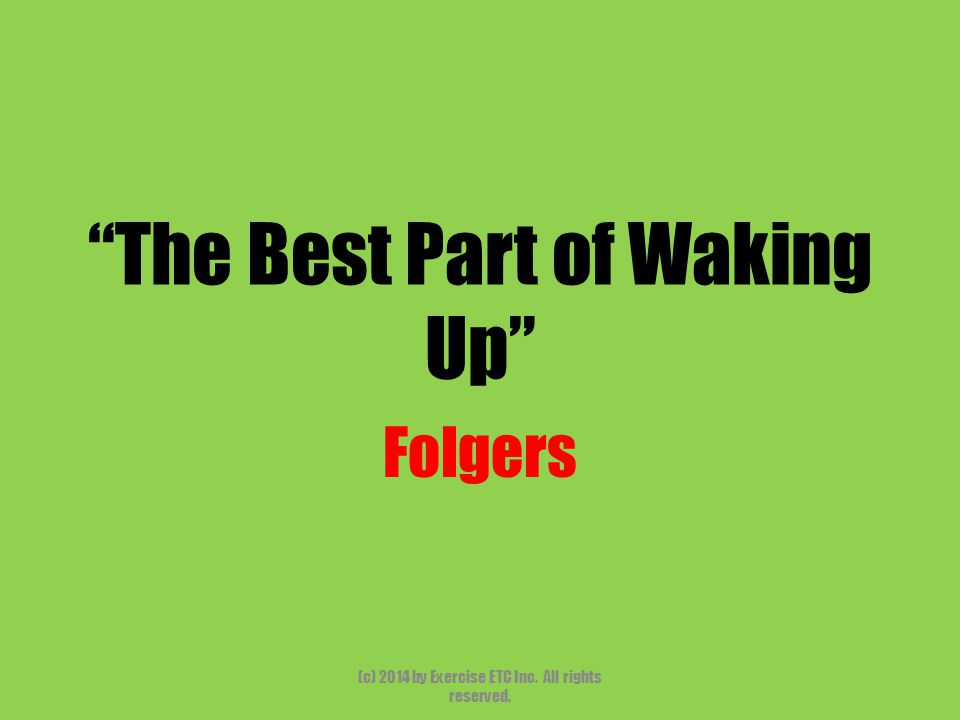"""""""The Best Part of Waking Up"""" Folgers (c) 2014 by Exercise ETC Inc. All rights reserved."""
