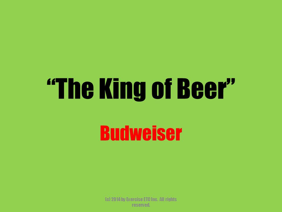 The King of Beer Budweiser (c) 2014 by Exercise ETC Inc. All rights reserved.