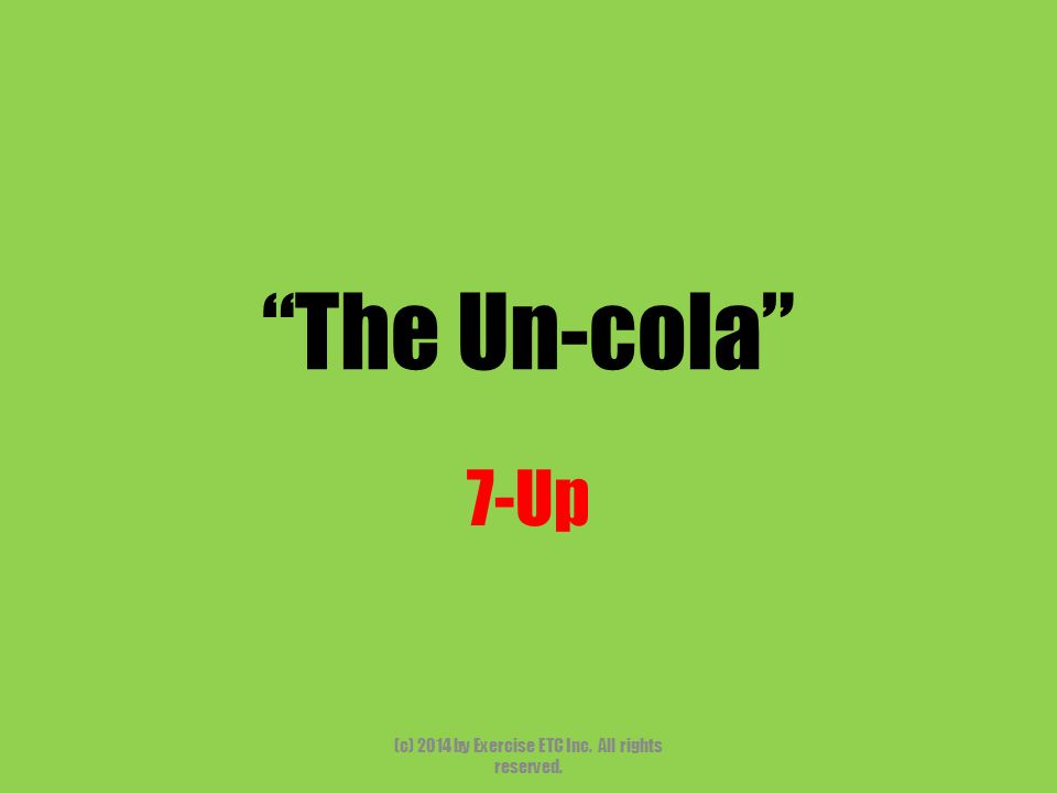 The Un-cola 7-Up (c) 2014 by Exercise ETC Inc. All rights reserved.