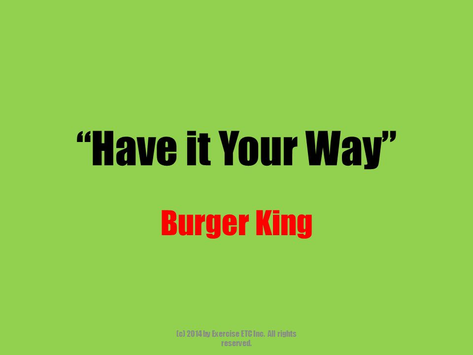 """""""Have it Your Way"""" Burger King (c) 2014 by Exercise ETC Inc. All rights reserved."""