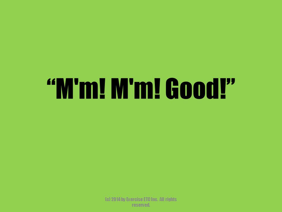 """""""M'm! M'm! Good!"""" (c) 2014 by Exercise ETC Inc. All rights reserved."""
