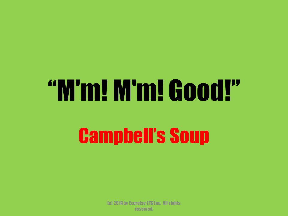 """""""M'm! M'm! Good!"""" Campbell's Soup (c) 2014 by Exercise ETC Inc. All rights reserved."""