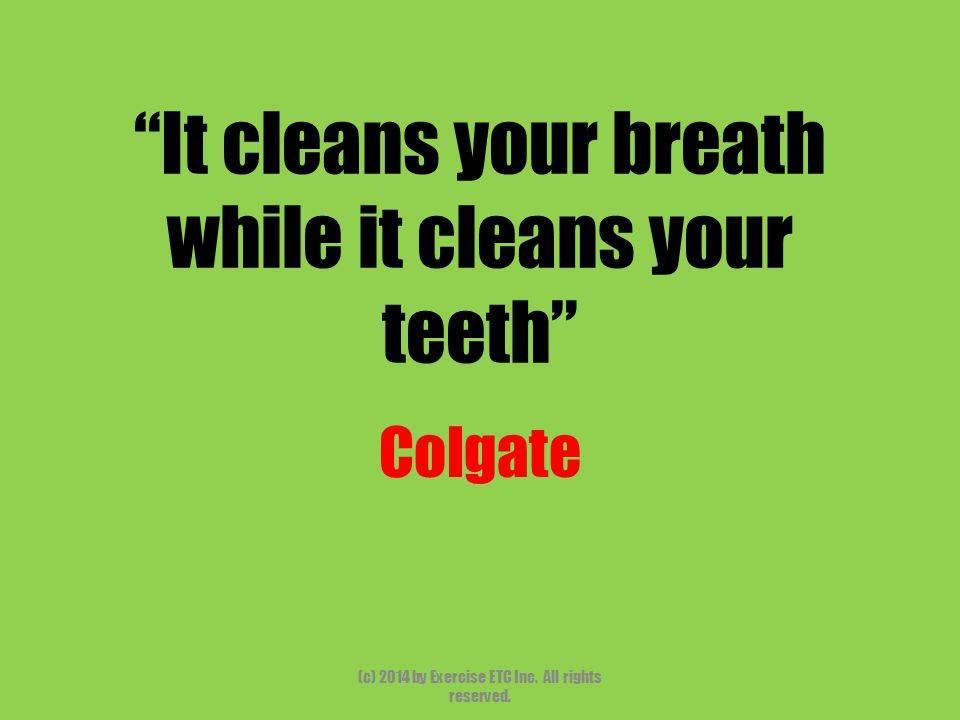 It cleans your breath while it cleans your teeth Colgate (c) 2014 by Exercise ETC Inc.