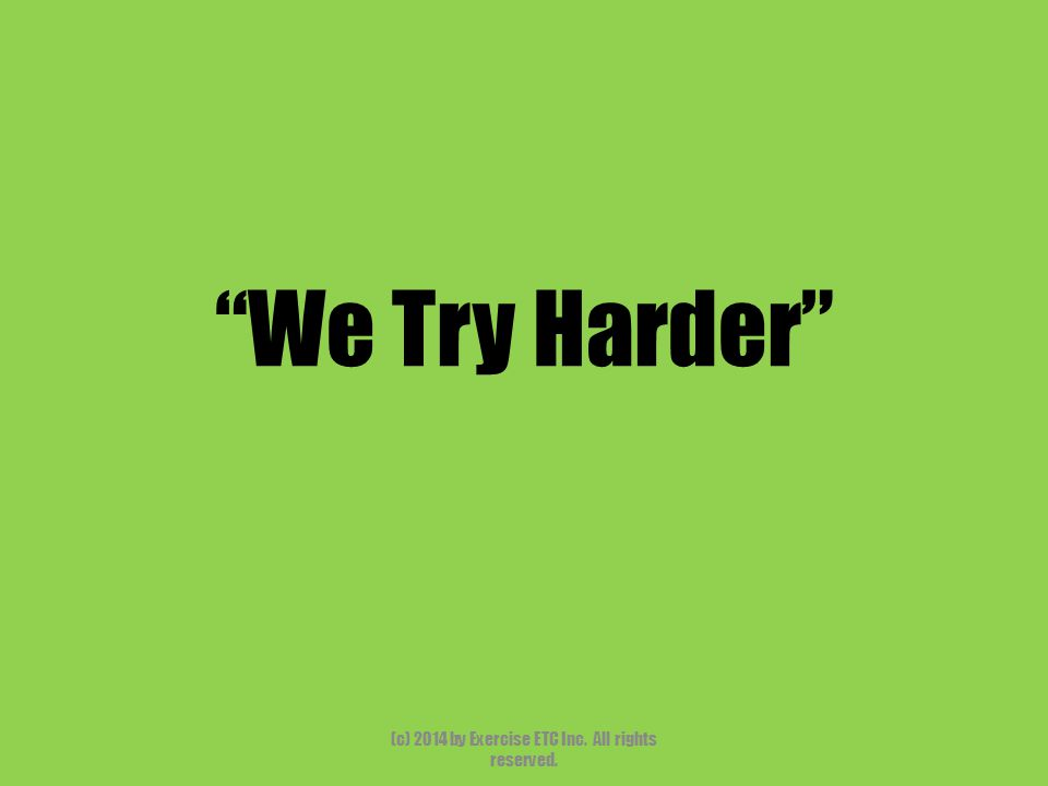 """""""We Try Harder"""" (c) 2014 by Exercise ETC Inc. All rights reserved."""