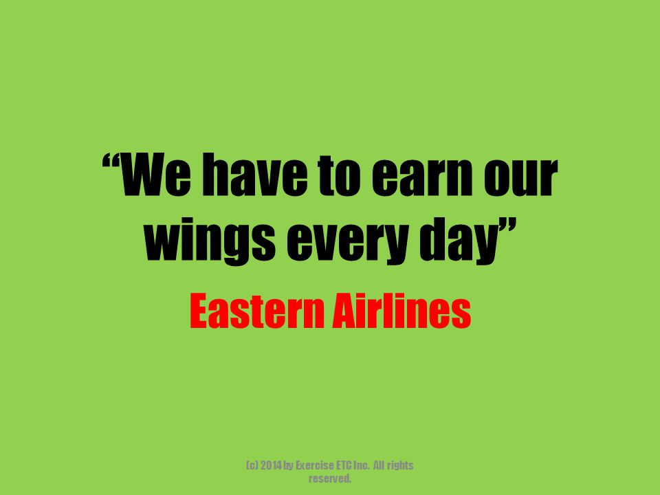 """""""We have to earn our wings every day"""" Eastern Airlines (c) 2014 by Exercise ETC Inc. All rights reserved."""