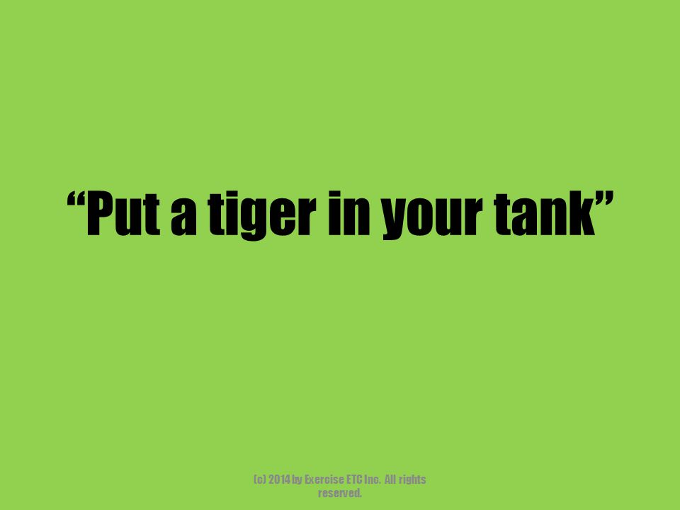 """""""Put a tiger in your tank"""" (c) 2014 by Exercise ETC Inc. All rights reserved."""