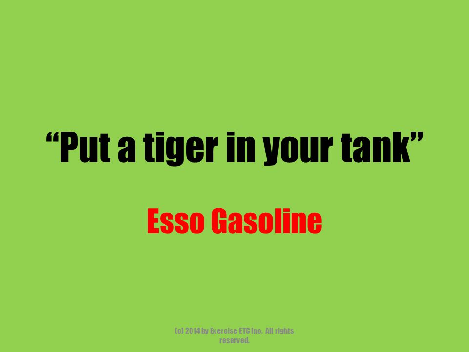 """""""Put a tiger in your tank"""" Esso Gasoline (c) 2014 by Exercise ETC Inc. All rights reserved."""