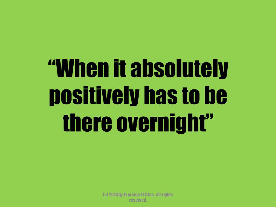 When it absolutely positively has to be there overnight (c) 2014 by Exercise ETC Inc.