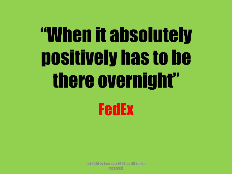 When it absolutely positively has to be there overnight FedEx (c) 2014 by Exercise ETC Inc.
