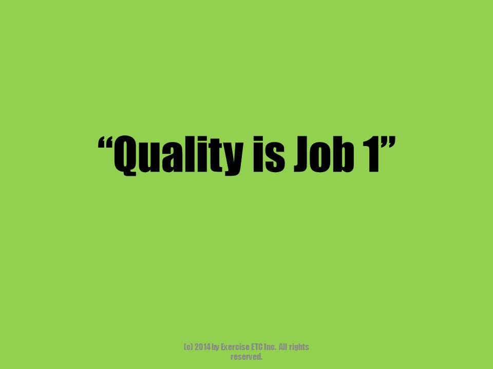 """""""Quality is Job 1"""" (c) 2014 by Exercise ETC Inc. All rights reserved."""