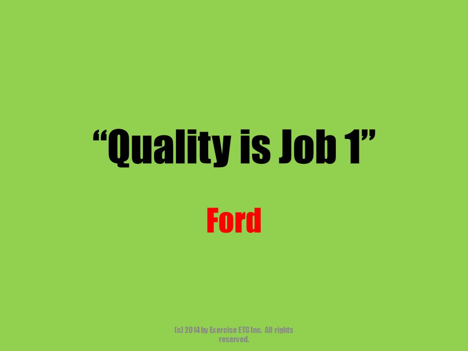 """""""Quality is Job 1"""" Ford (c) 2014 by Exercise ETC Inc. All rights reserved."""