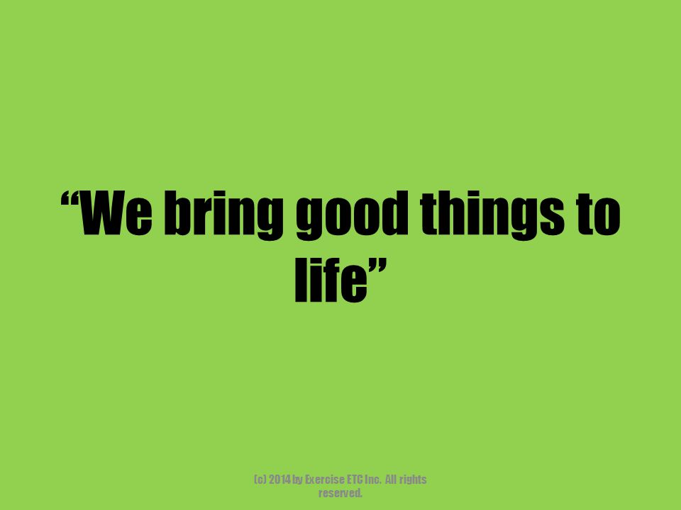 """""""We bring good things to life"""" (c) 2014 by Exercise ETC Inc. All rights reserved."""
