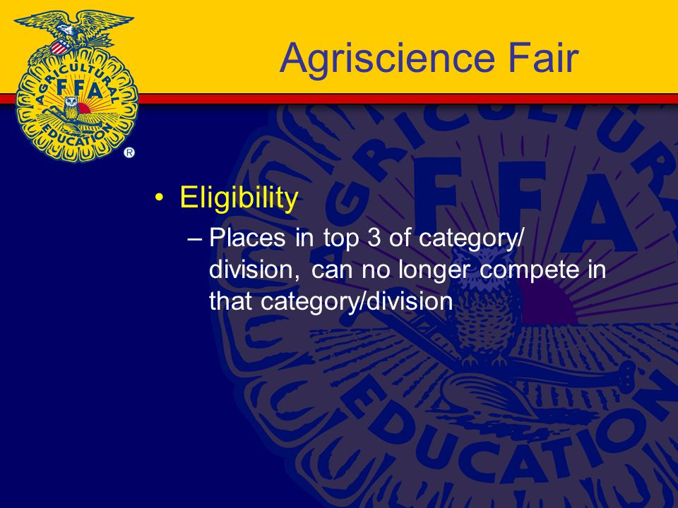 Agriscience Fair Eligibility –Places in top 3 of category/ division, can no longer compete in that category/division