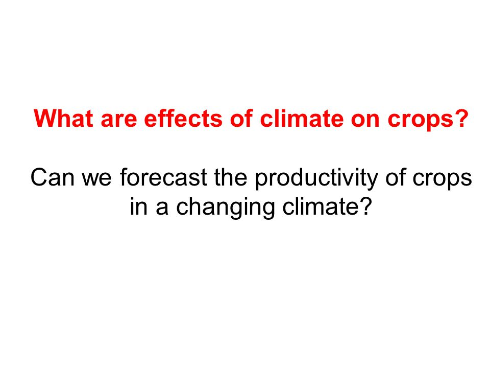 What are effects of climate on crops.