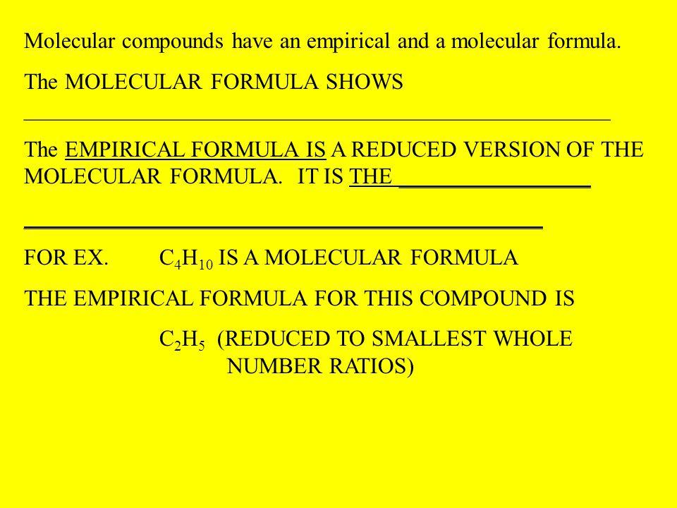Molecular compounds have an empirical and a molecular formula.