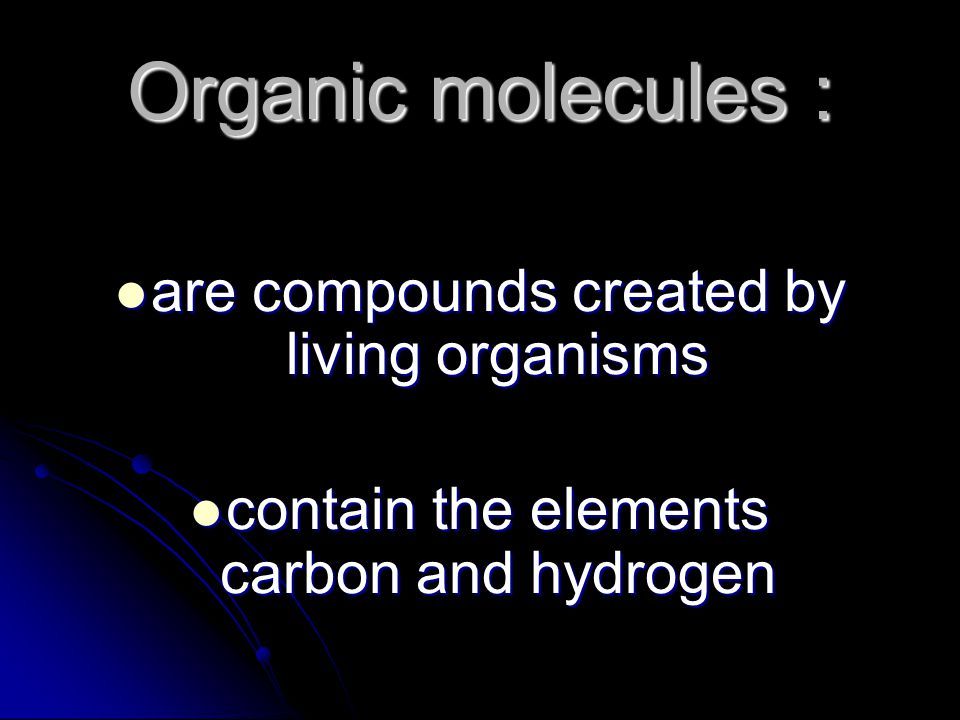 Organic molecules : are compounds created by living organisms are compounds created by living organisms contain the elements carbon and hydrogen conta