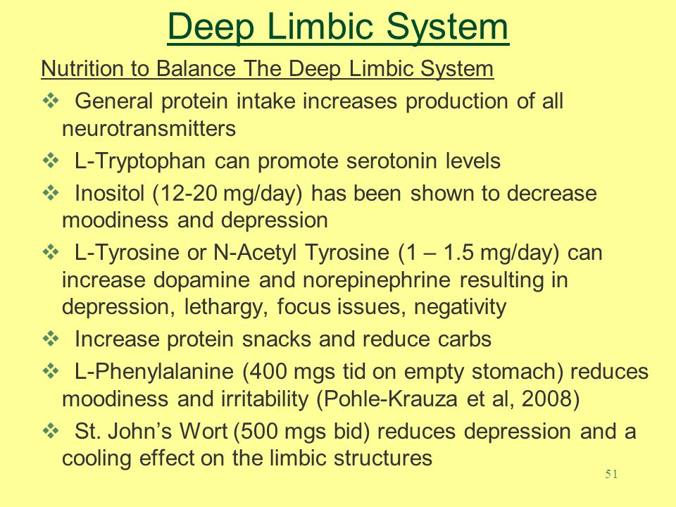 51 Deep Limbic System Nutrition to Balance The Deep Limbic System  General protein intake increases production of all neurotransmitters  L-Tryptopha