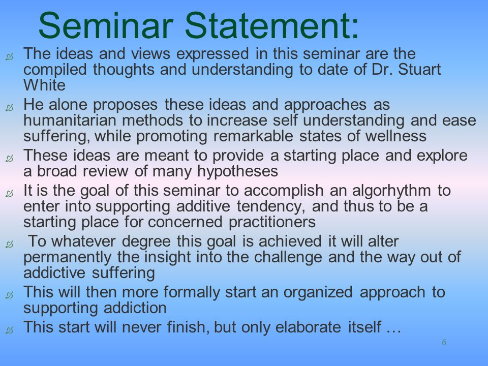 6 Seminar Statement: Ò The ideas and views expressed in this seminar are the compiled thoughts and understanding to date of Dr. Stuart White Ò He alon