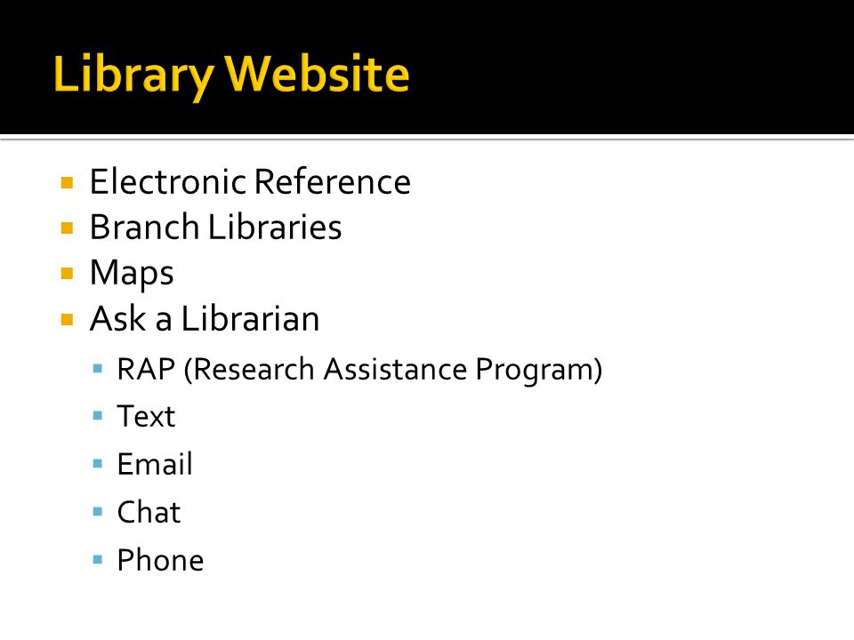  Electronic Reference  Branch Libraries  Maps  Ask a Librarian  RAP (Research Assistance Program)  Text  Email  Chat  Phone