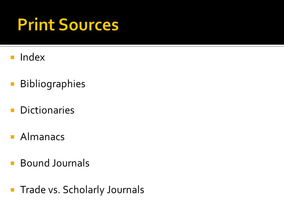  Index  Bibliographies  Dictionaries  Almanacs  Bound Journals  Trade vs. Scholarly Journals