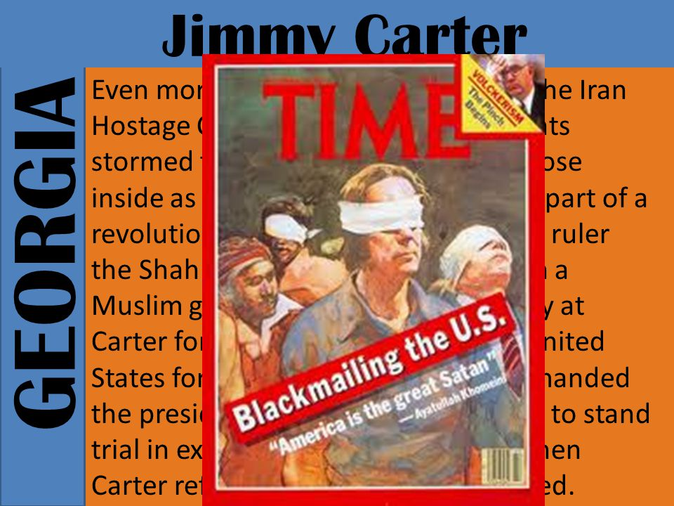 GEORGIA Jimmy Carter Even more damaging for Carter was the Iran Hostage Crisis.