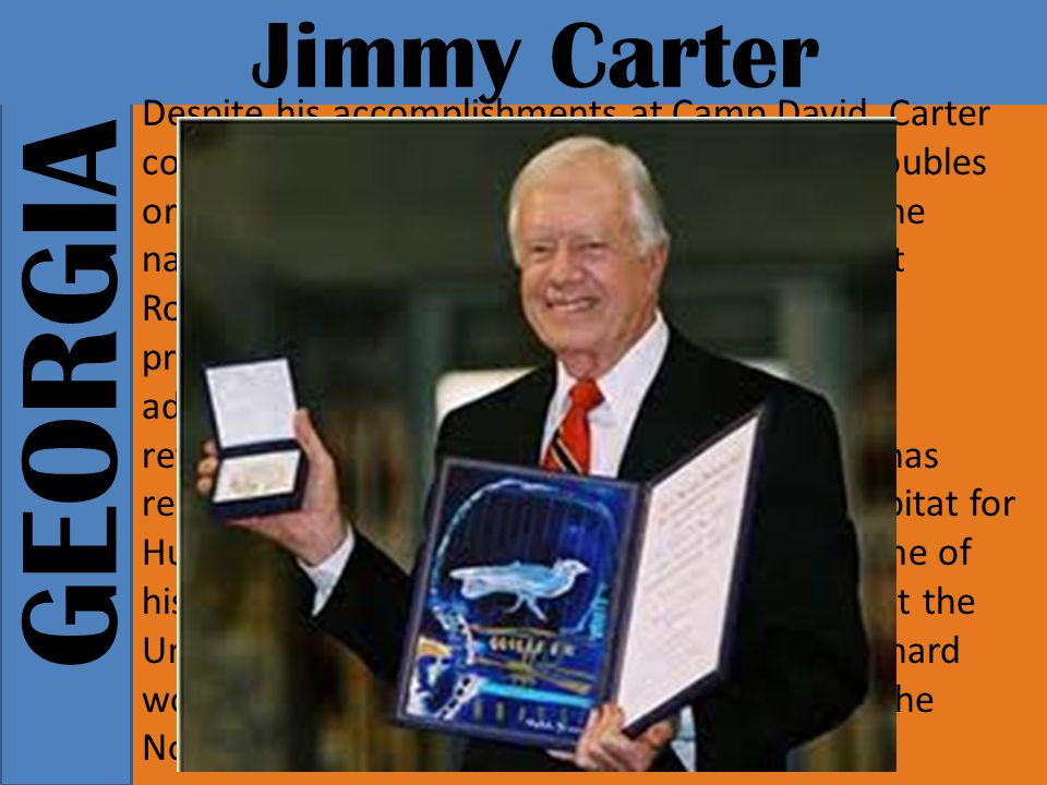 GEORGIA Jimmy Carter Despite his accomplishments at Camp David, Carter could not overcome the nation's economic troubles or the crisis in Iran.