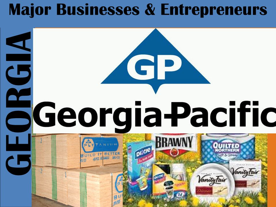 GEORGIA Major Businesses & Entrepreneurs Owen Cheatham created what became Georgia-Pacific in 1927.