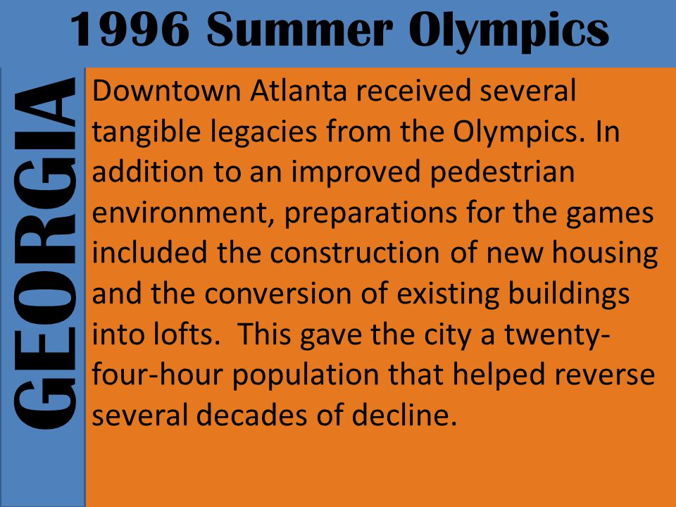 GEORGIA 1996 Summer Olympics Downtown Atlanta received several tangible legacies from the Olympics.