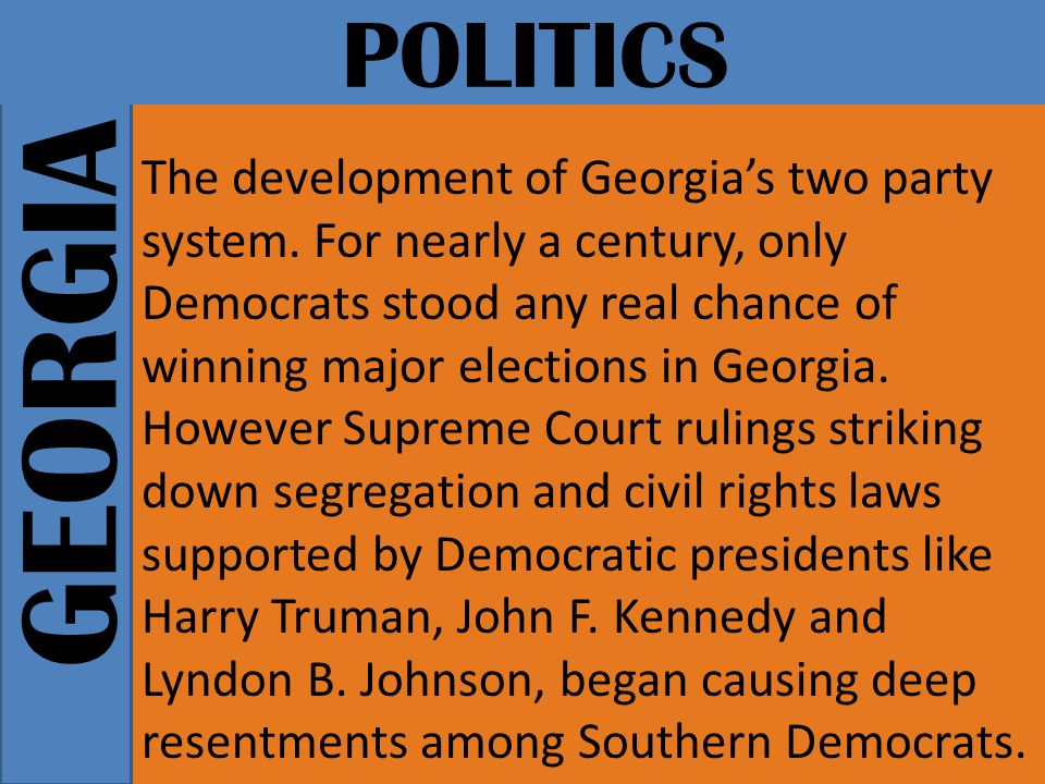 GEORGIA POLITICS The development of Georgia's two party system.