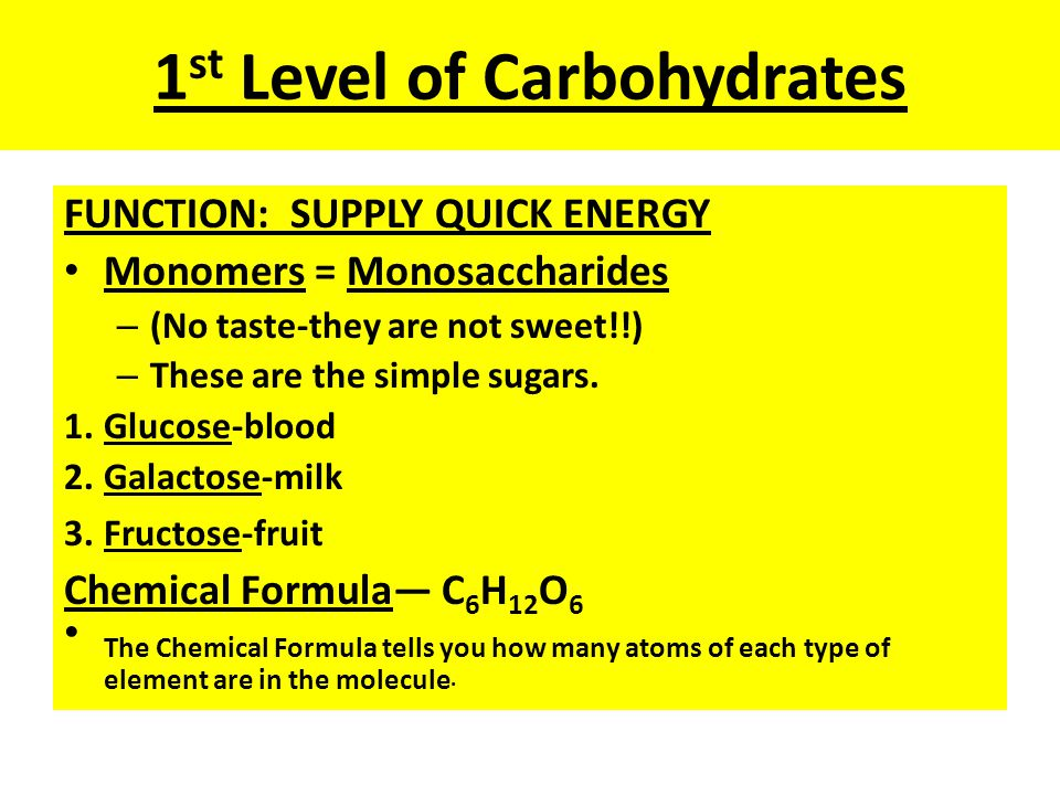 Monosaccharides are the monomers of carbohydrates and they have no taste!!! What about the simplest of sugars? A sugar called glucose is the most impo