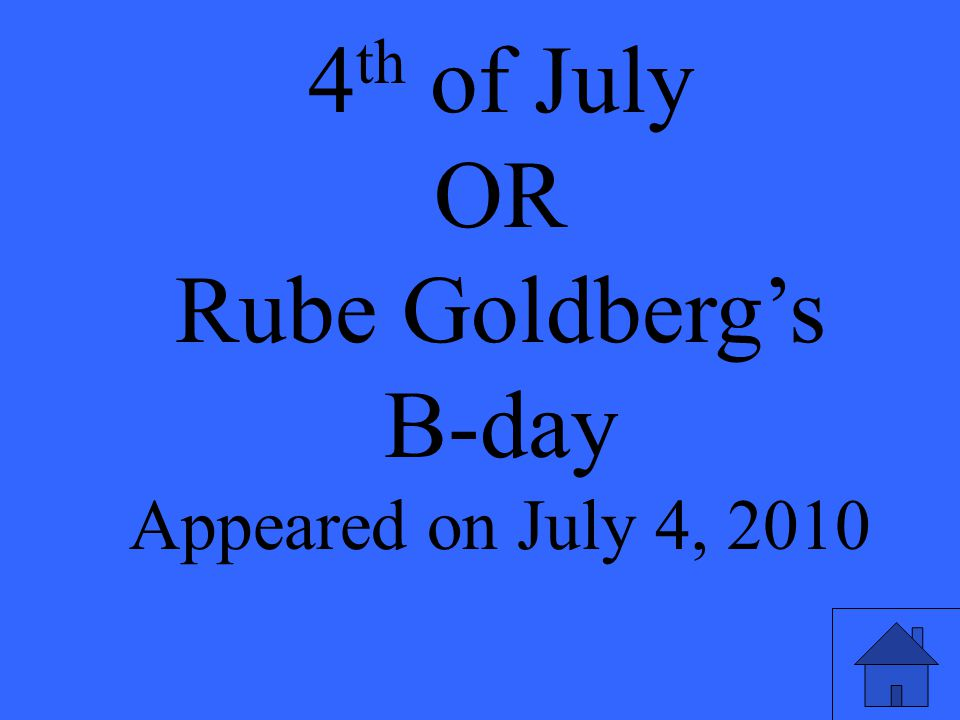 4 th of July OR Rube Goldberg's B-day Appeared on July 4, 2010