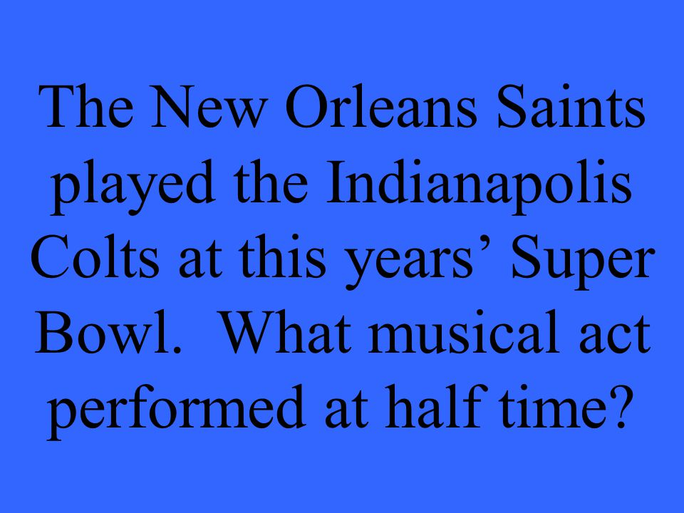 The New Orleans Saints played the Indianapolis Colts at this years' Super Bowl.