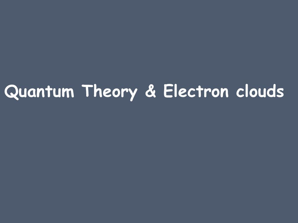 Quantum Theory & Electron clouds