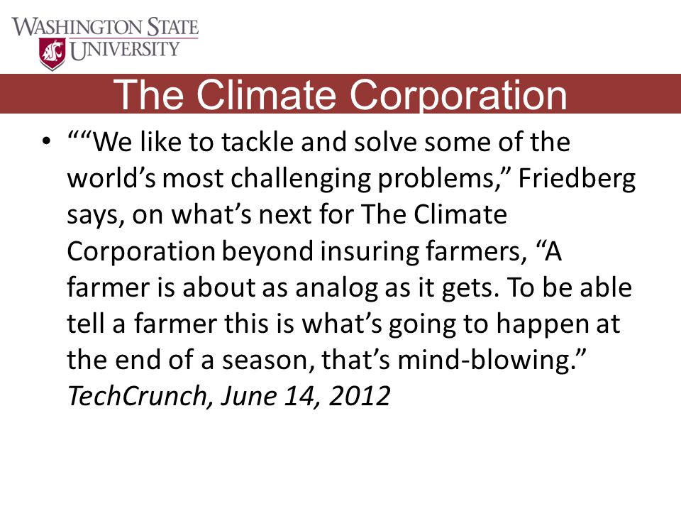 We like to tackle and solve some of the world's most challenging problems, Friedberg says, on what's next for The Climate Corporation beyond insuring farmers, A farmer is about as analog as it gets.