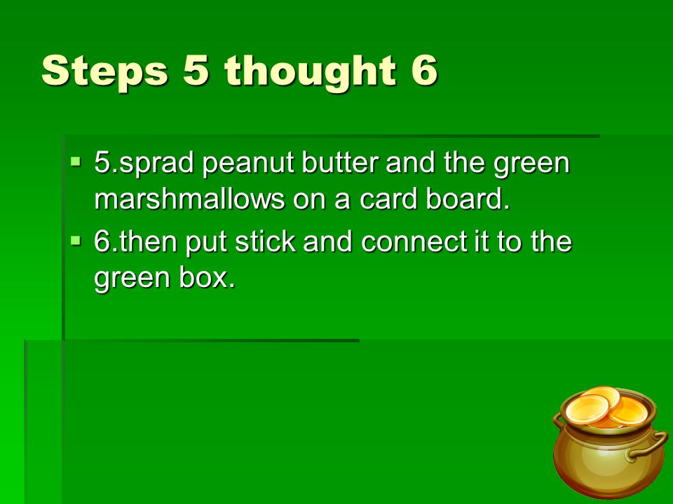 Steps 5 thought 6  5.sprad peanut butter and the green marshmallows on a card board.